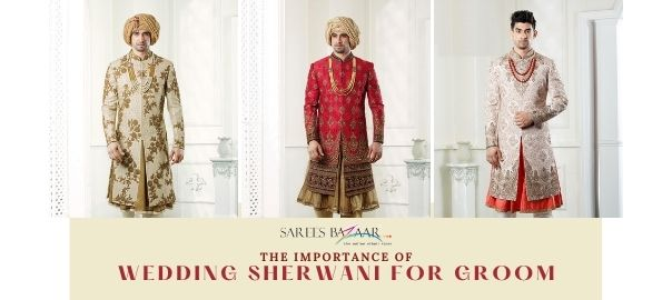 The Importance of Wedding Sherwani for Groom